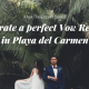 Celebrate a perfect Vow Renewal in Playa del Carmen