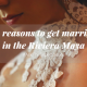 #AskTheExpert 10 Reasons to get married in the Riviera Maya